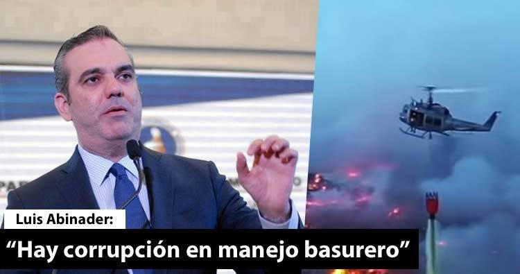 Luis Abinader estima hay corrupción en manejo basurero