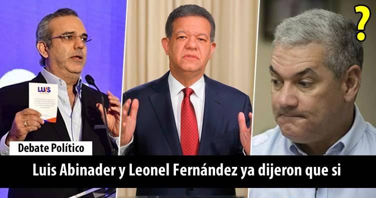 Luis Abinader y Leonel Fernández dijeron que irán a debate; Gonzalo lo esta pensando