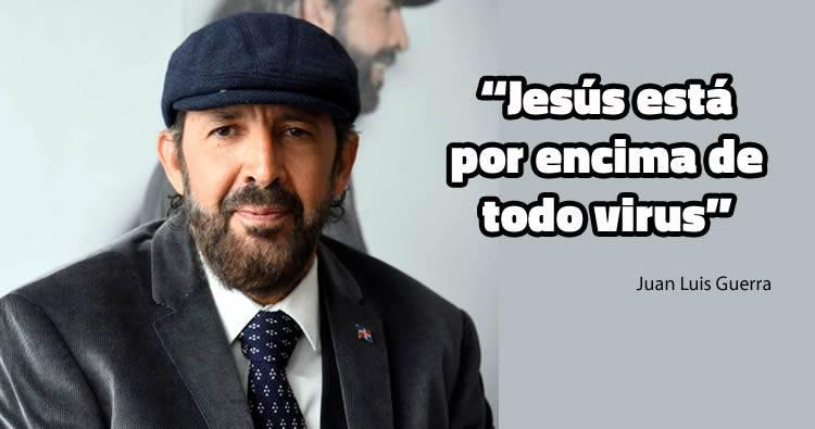 Juan Luis Guerra: 'Jesús está por encima de todo virus'