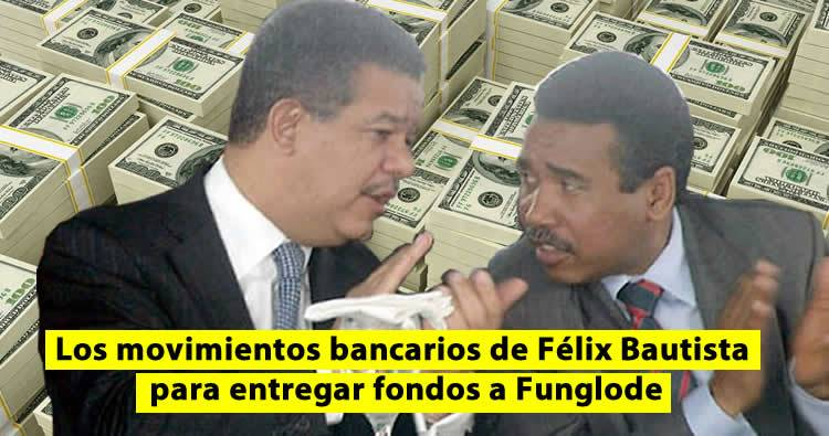 Diario Español revela los movimientos bancarios de Félix Bautista para entregar fondos a Funglode de Leonel Fernández
