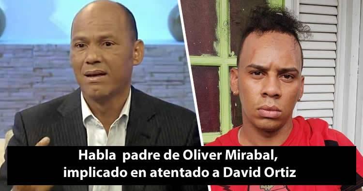 Habla el padre de Oliver Mirabal, implicado en atentado a David Ortiz