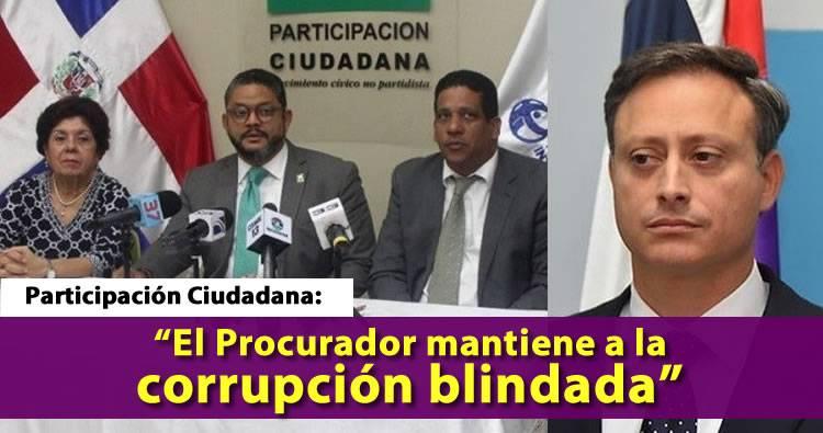 Participación Ciudadana afirma Procurador mantiene a la corrupción blindada