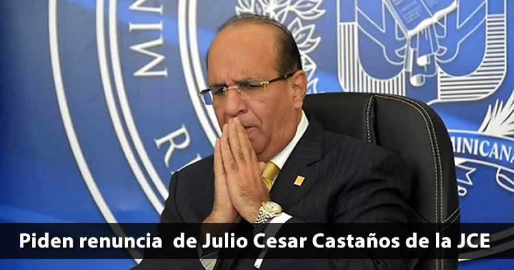 Piden la renuncia de Julio César Castaños para recuperar credibilidad JCE