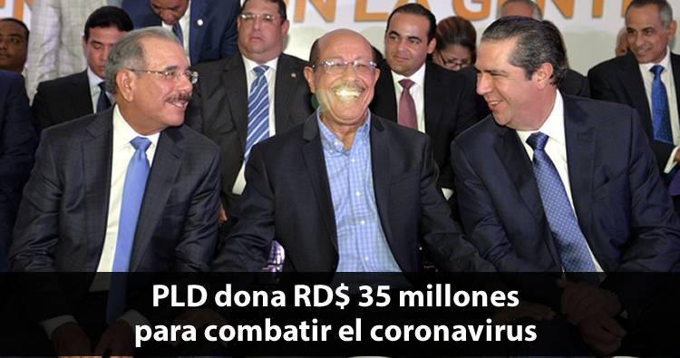 PLD dona RD$35 millones para combatir el coronavirus
