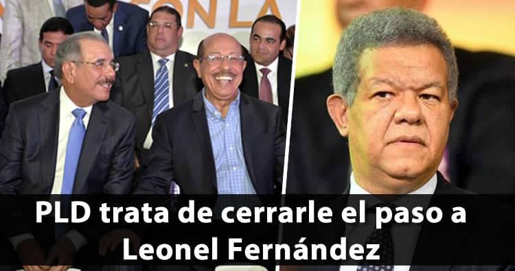 PLD trata de cerrarle el paso a la candidatura de Leonel Fernández