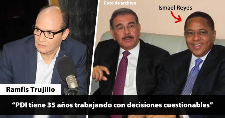 Ramfis Trujillo: 'PDI tiene 35 años trabajando con decisiones cuestionables'