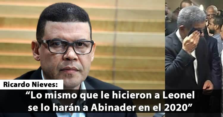 Ricardo Nieves: 'Lo mismo que le hicieron a Leonel se lo harán a Abinader en el 2020'