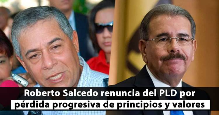 Roberto Salcedo renuncia del PLD por pérdida progresiva de principios y valores