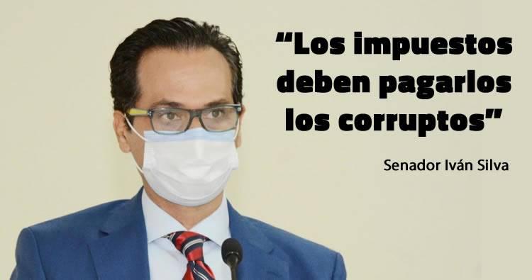 Senador Iván Silva: «Los impuestos, deben pagarlo los corruptos»