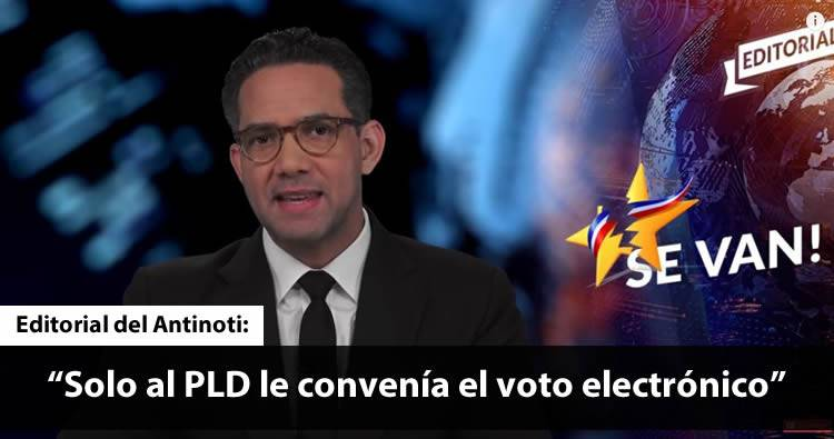 El Antinoti: 'solo al PLD le convenía el voto electrónico por el que tanto insistieron'