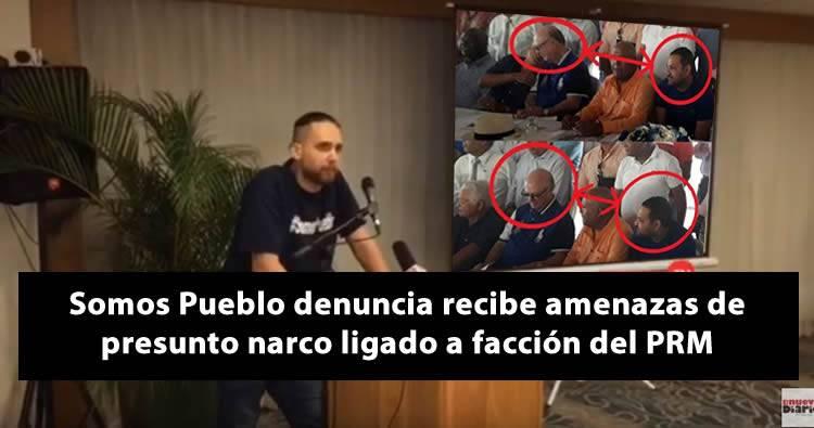 Somos Pueblo denuncia recibe amenazas de presunto narco ligado a facción del PRM