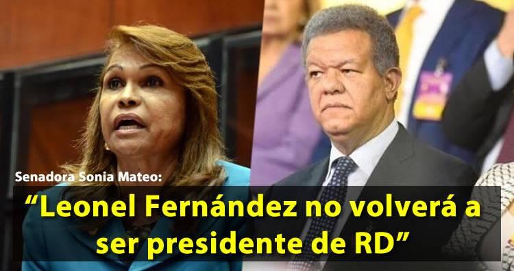 Sonia Mateo: «Leonel Fernández no volverá a ser presidente del país jamás en la vida»