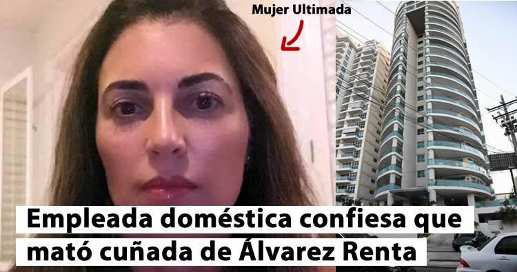 Empleada doméstica confiesa que mató cuñada de Álvarez Renta