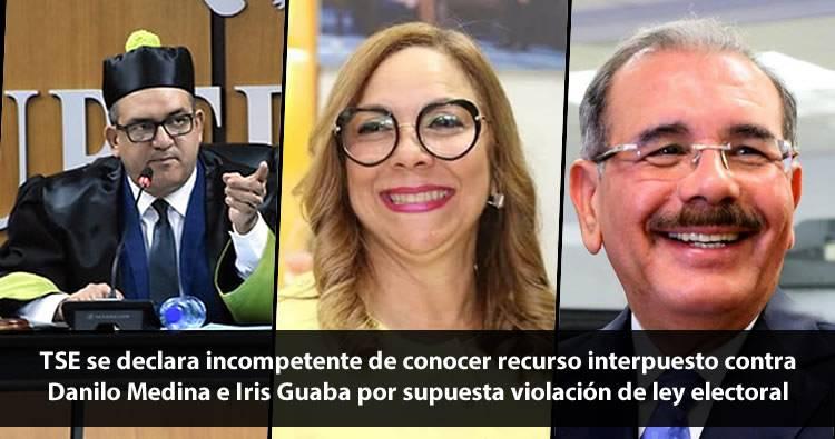 Video: TSE se declara incompetente de conocer recurso interpuesto contra Danilo Medina e Iris Guaba