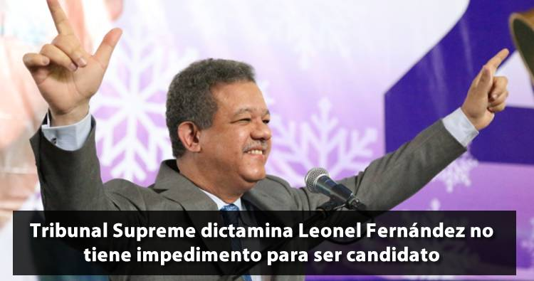 Tribunal Supreme dictamina Leonel Fernández no tiene impedimento para ser candidato