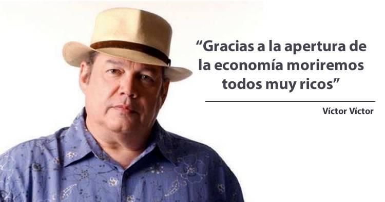 Víctor Víctor: «Gracias a la apertura de la economía moriremos todos muy ricos»