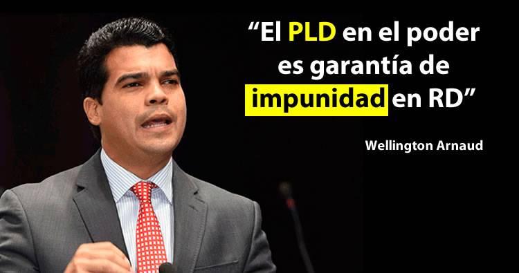 Wellington Arnaud: 'El PLD en el poder es garantía de impunidad en RD'
