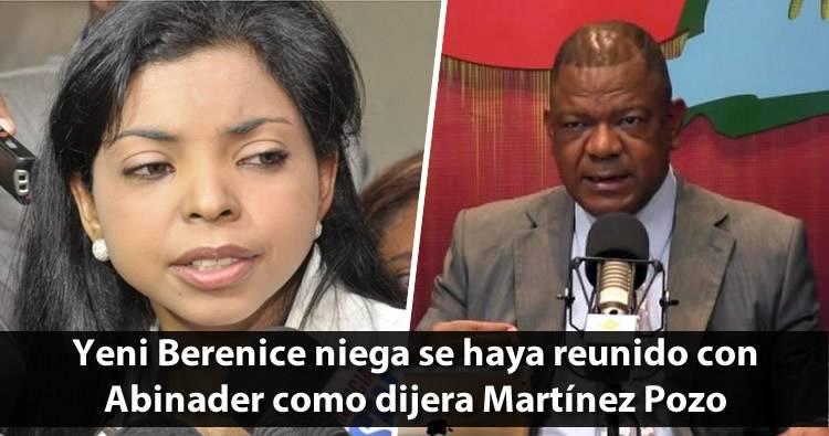 Yeni Berenice niega se haya reunido con Abinader como dijera Martínez Pozo